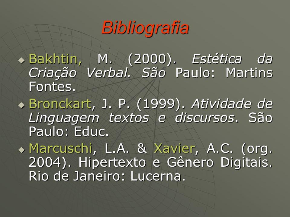 Bibliografia Bakhtin, M. (2000). Estética da Criação Verbal. São Paulo: Martins Fontes. Bronckart, J. P. (1999). Atividade de Linguagem textos e discu