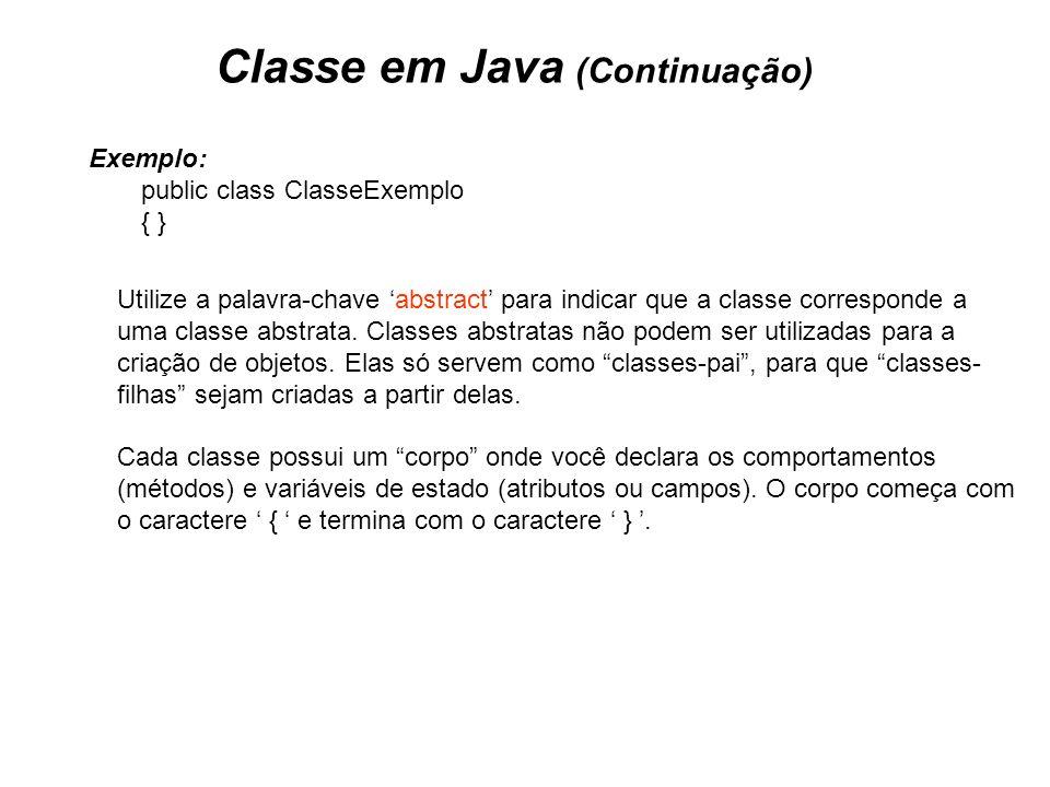 Classe em Java (Continuação) Exemplo: public class ClasseExemplo { } Utilize a palavra-chave abstract para indicar que a classe corresponde a uma clas