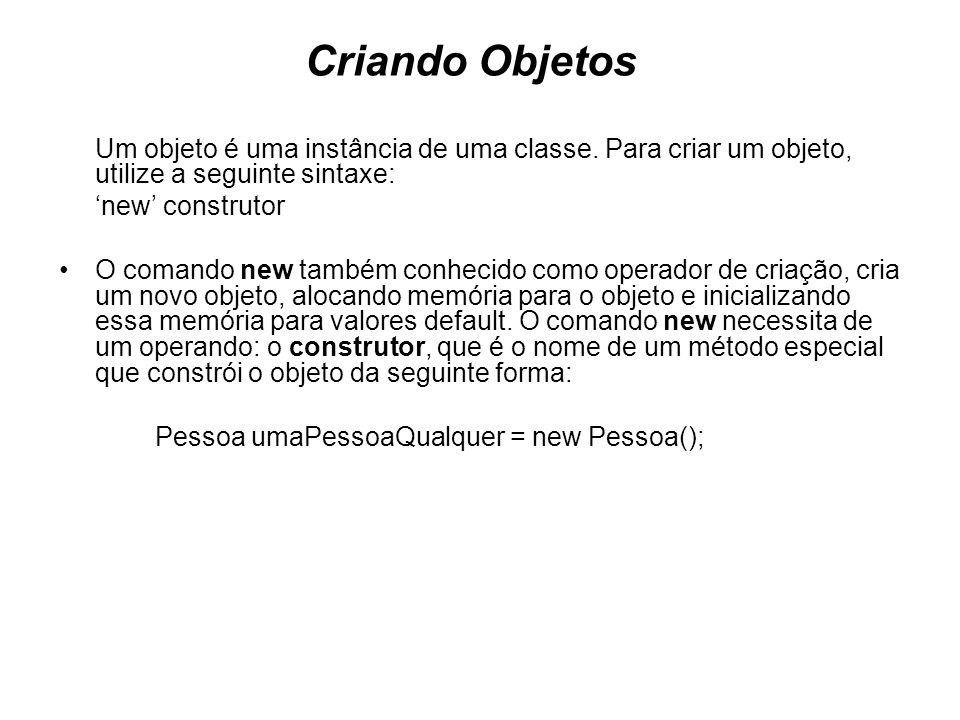 Criando Objetos Um objeto é uma instância de uma classe. Para criar um objeto, utilize a seguinte sintaxe: new construtor O comando new também conheci
