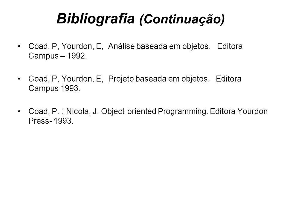 Bibliografia (Continuação) Coad, P, Yourdon, E, Análise baseada em objetos. Editora Campus – 1992. Coad, P, Yourdon, E, Projeto baseada em objetos. Ed