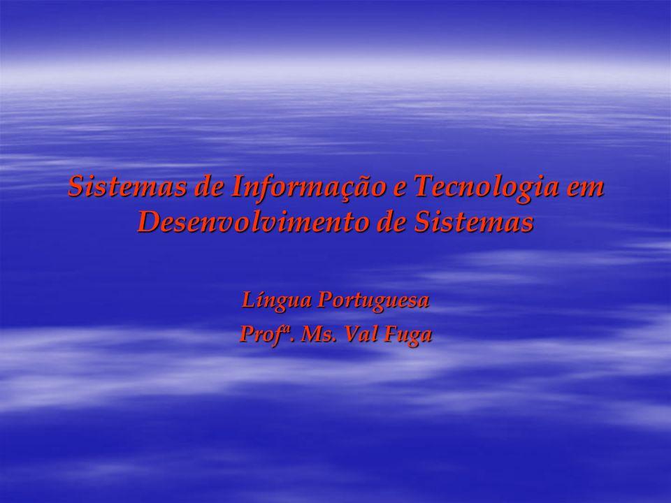 Sistemas de Informação e Tecnologia em Desenvolvimento de Sistemas Língua Portuguesa Profª. Ms. Val Fuga