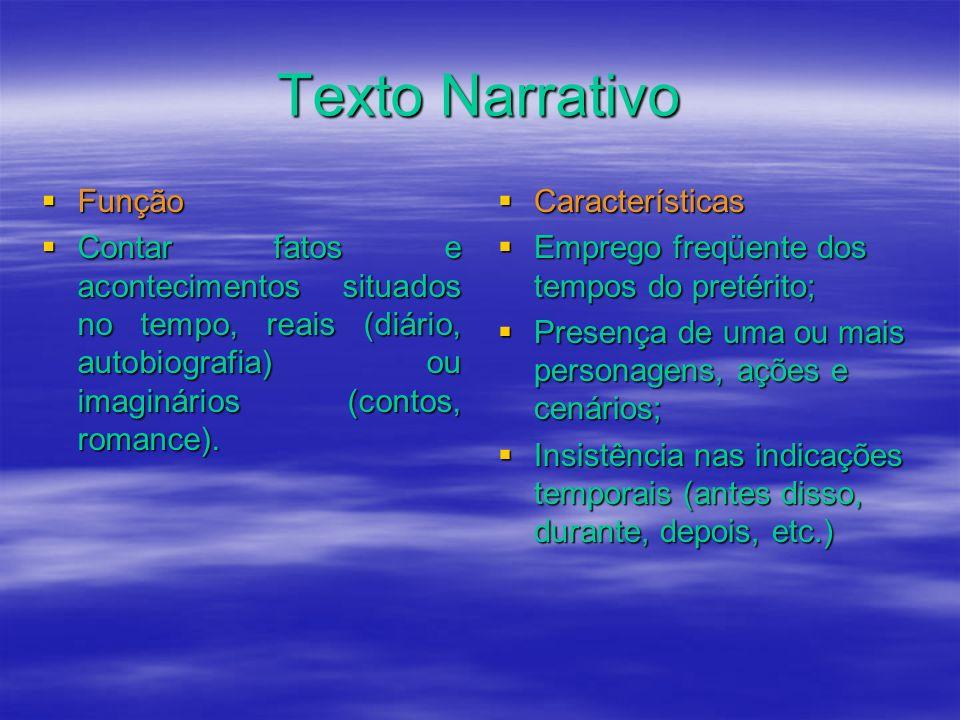 Texto Narrativo Função Função Contar fatos e acontecimentos situados no tempo, reais (diário, autobiografia) ou imaginários (contos, romance). Contar