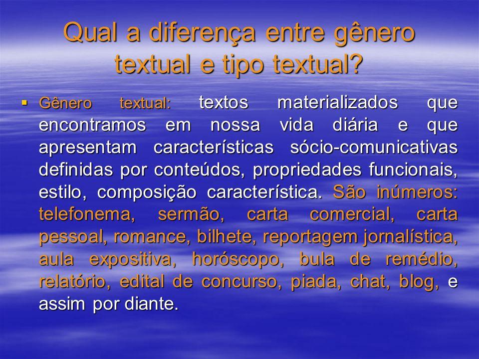 Qual a diferença entre gênero textual e tipo textual? Gênero textual: textos materializados que encontramos em nossa vida diária e que apresentam cara