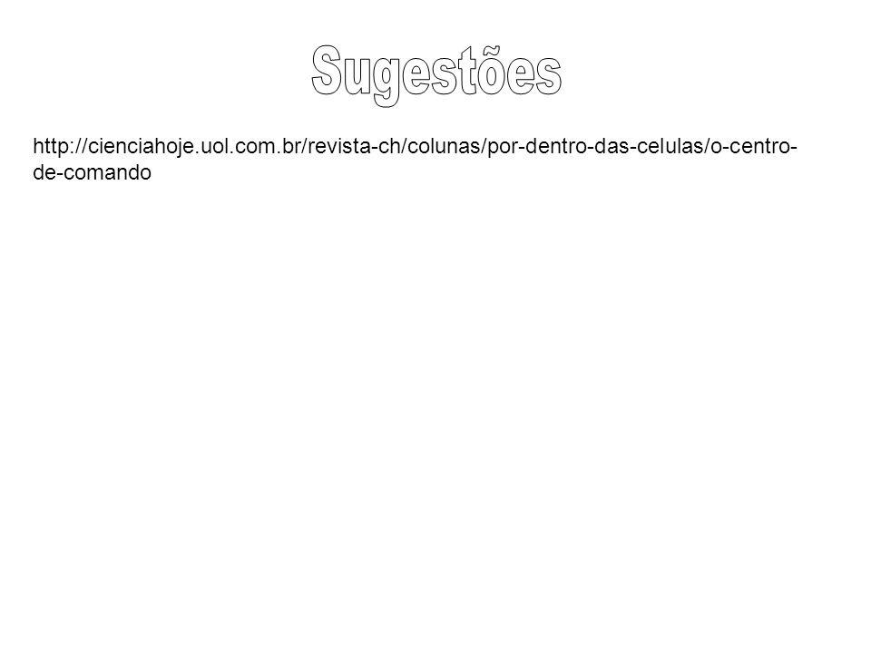 http://cienciahoje.uol.com.br/revista-ch/colunas/por-dentro-das-celulas/o-centro- de-comando
