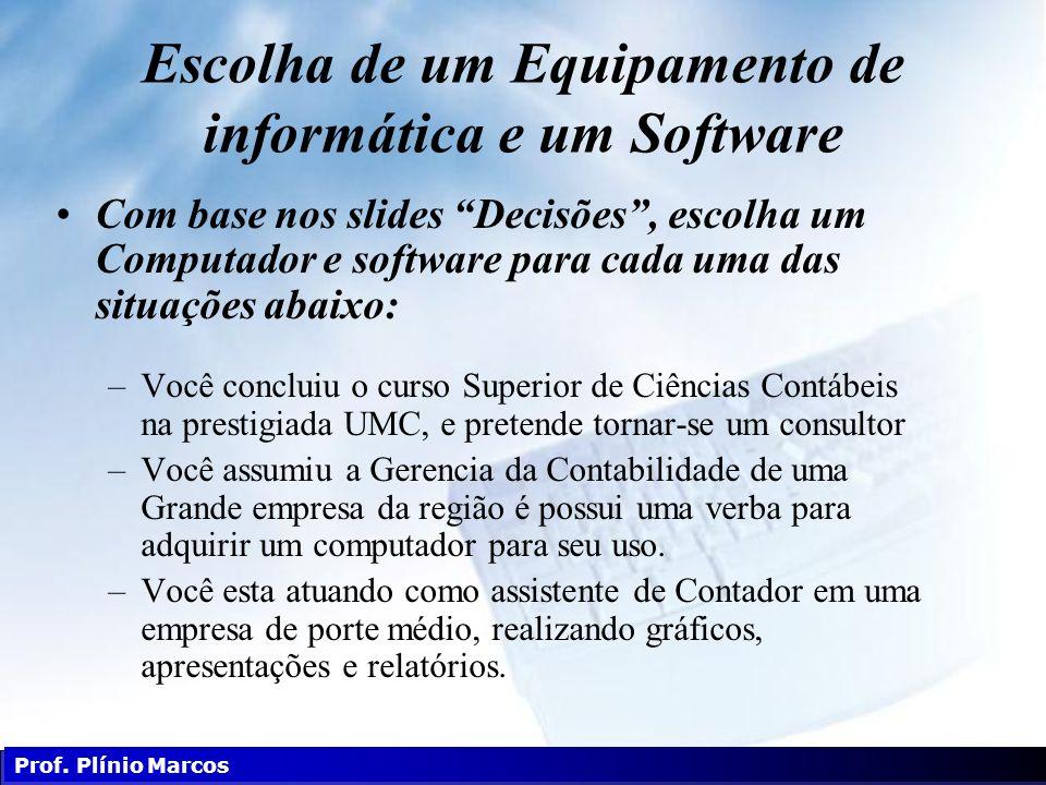 Escolha de um Equipamento de informática e um Software Com base nos slides Decisões, escolha um Computador e software para cada uma das situações abai