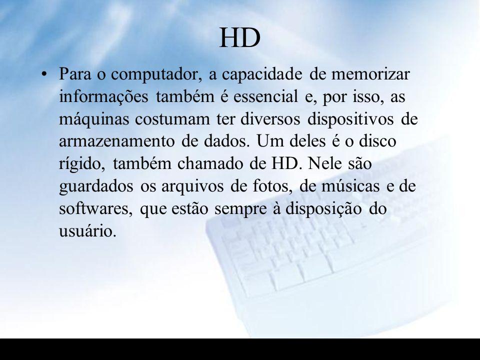 HD Para o computador, a capacidade de memorizar informações também é essencial e, por isso, as máquinas costumam ter diversos dispositivos de armazena