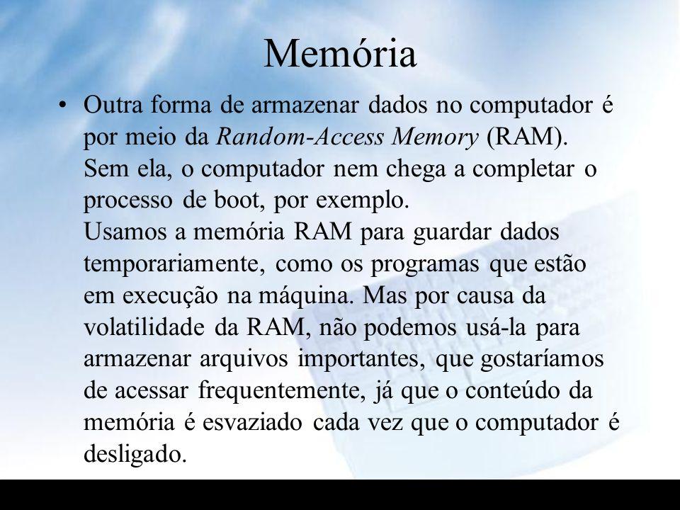 Memória Outra forma de armazenar dados no computador é por meio da Random-Access Memory (RAM). Sem ela, o computador nem chega a completar o processo