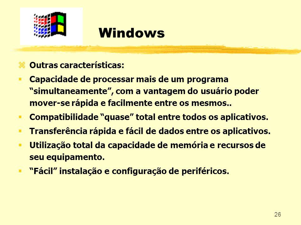 26 Windows zOutras características: Capacidade de processar mais de um programa simultaneamente, com a vantagem do usuário poder mover-se rápida e fac