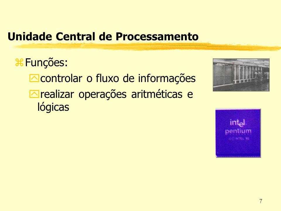 7 Unidade Central de Processamento zFunções: ycontrolar o fluxo de informações yrealizar operações aritméticas e lógicas