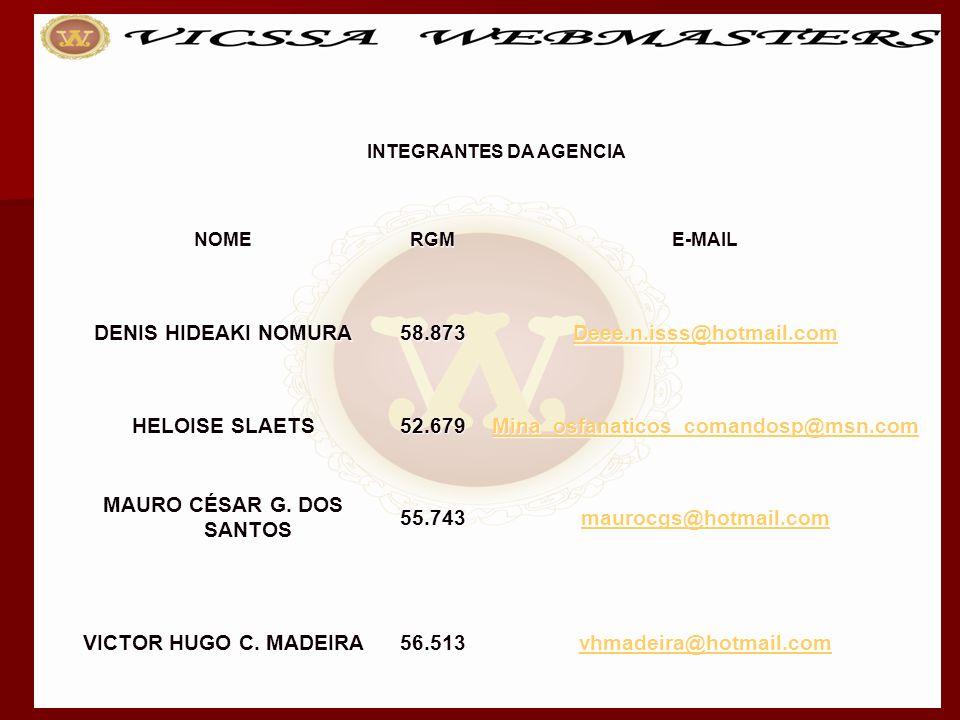 INTEGRANTES DA AGENCIA NOMERGME-MAIL DENIS HIDEAKI NOMURA 58.873 Deee.n.isss@hotmail.com HELOISE SLAETS 52.679 Mina_osfanaticos_comandosp@msn.com MAUR