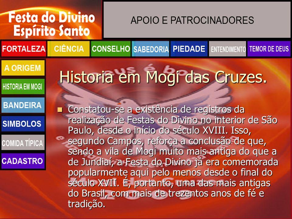 Historia em Mogi das Cruzes. Constatou-se a existência de registros da realização de Festas do Divino no interior de São Paulo, desde o início do sécu