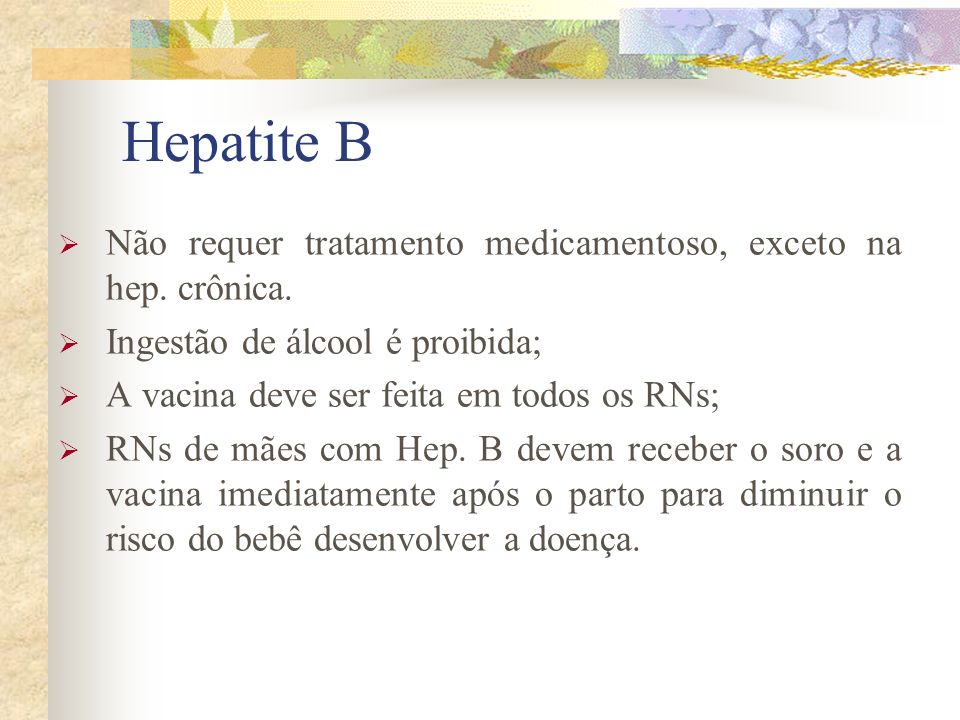 Hepatite B Não requer tratamento medicamentoso, exceto na hep.