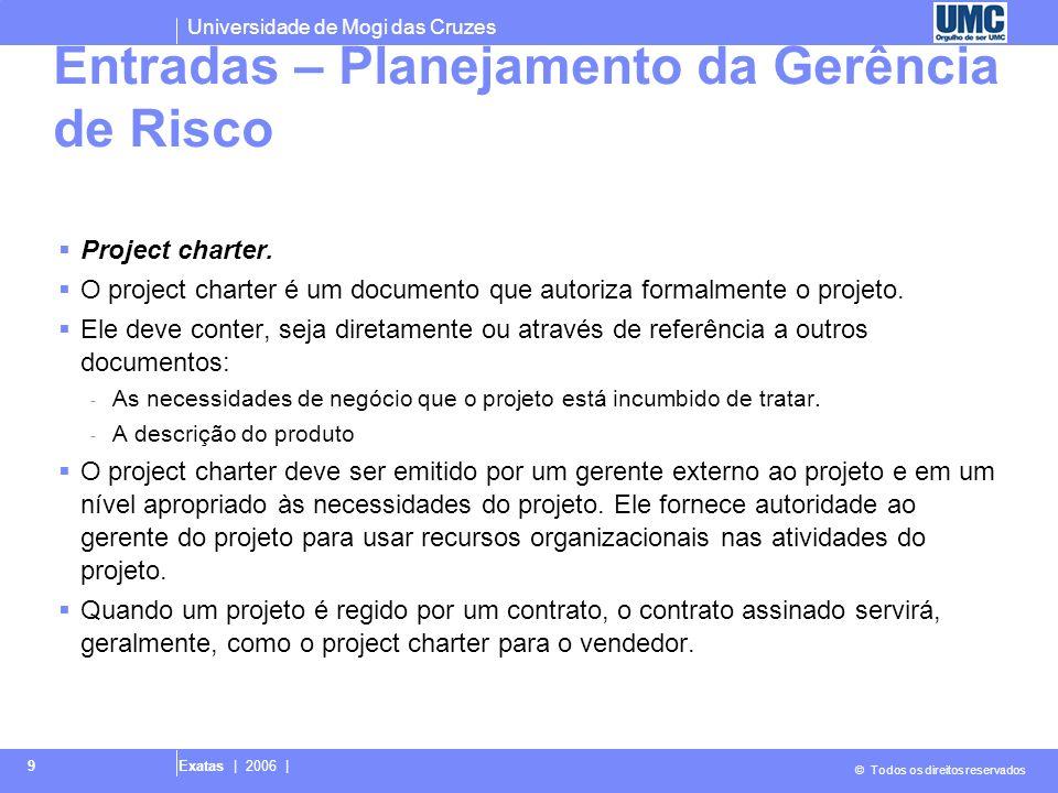 Universidade de Mogi das Cruzes © Todos os direitos reservados Exatas | 2006 | 10 Políticas de gerenciamento de riscos da organização.