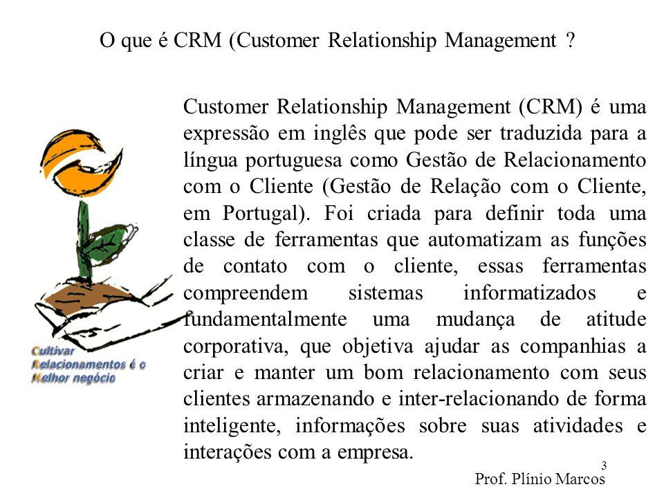 Prof. Plínio Marcos 3 Customer Relationship Management (CRM) é uma expressão em inglês que pode ser traduzida para a língua portuguesa como Gestão de