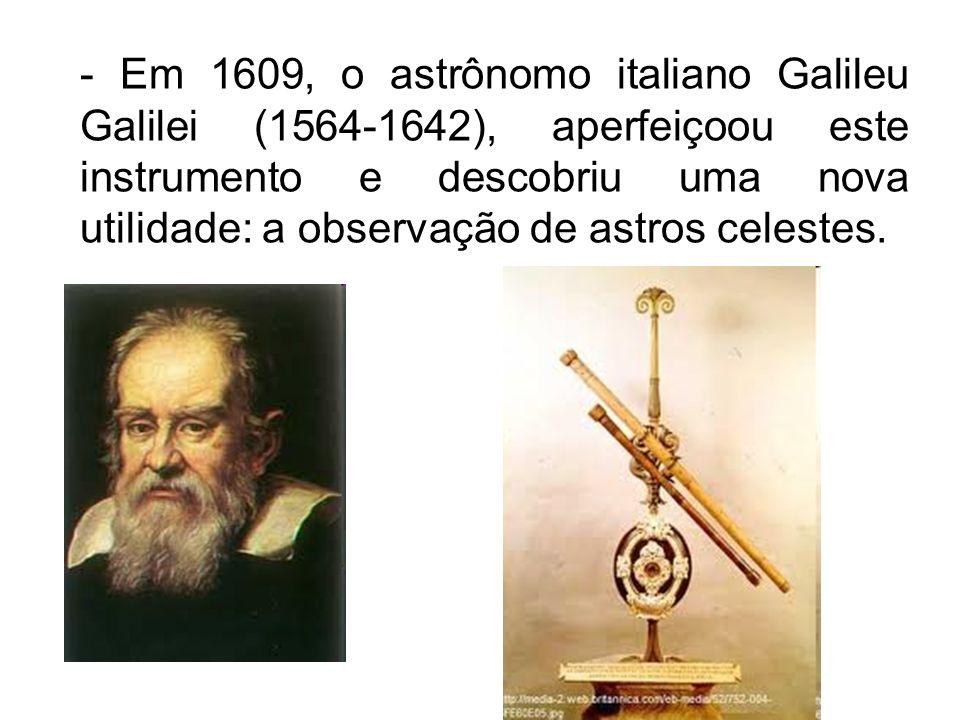 - Em 1609, o astrônomo italiano Galileu Galilei (1564-1642), aperfeiçoou este instrumento e descobriu uma nova utilidade: a observação de astros celes