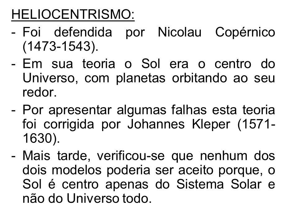 HELIOCENTRISMO: -Foi defendida por Nicolau Copérnico (1473-1543). -Em sua teoria o Sol era o centro do Universo, com planetas orbitando ao seu redor.