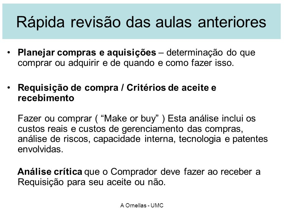 A Ornellas - UMC Rápida revisão das aulas anteriores Planejar compras e aquisições – determinação do que comprar ou adquirir e de quando e como fazer