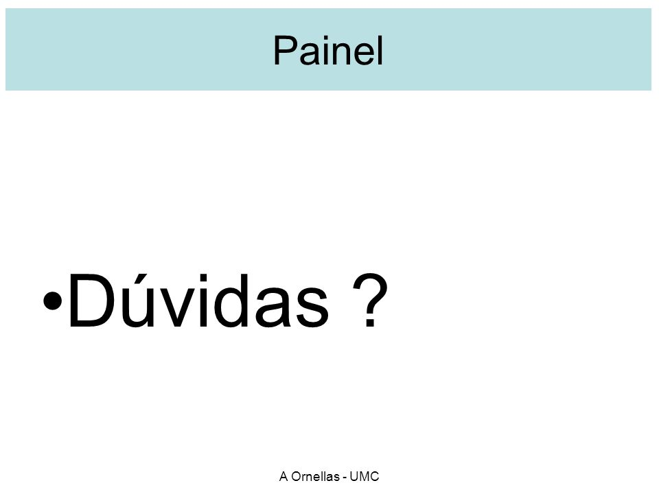 A Ornellas - UMC Painel Dúvidas ?