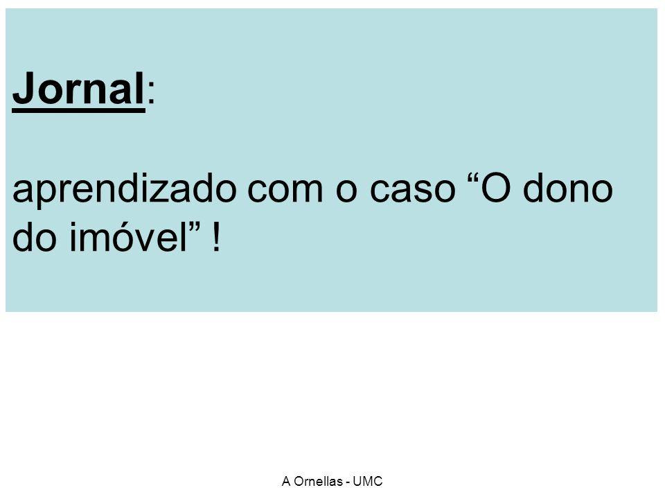 Jornal : aprendizado com o caso O dono do imóvel ! A Ornellas - UMC