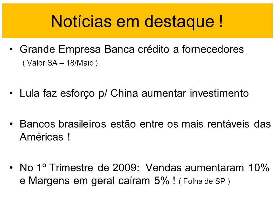 Notícias em destaque ! Grande Empresa Banca crédito a fornecedores ( Valor SA – 18/Maio ) Lula faz esforço p/ China aumentar investimento Bancos brasi