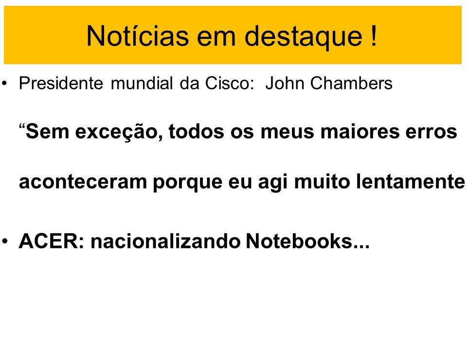 Notícias em destaque ! Presidente mundial da Cisco: John ChambersSem exceção, todos os meus maiores erros aconteceram porque eu agi muito lentamente A