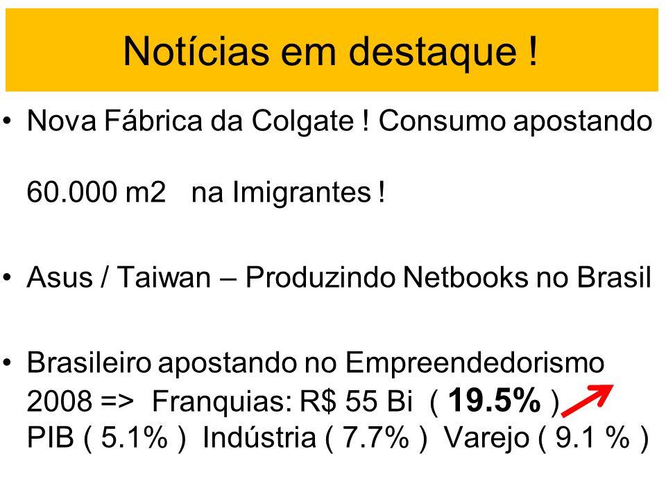 Notícias em destaque ! Nova Fábrica da Colgate ! Consumo apostando 60.000 m2 na Imigrantes ! Asus / Taiwan – Produzindo Netbooks no Brasil Brasileiro