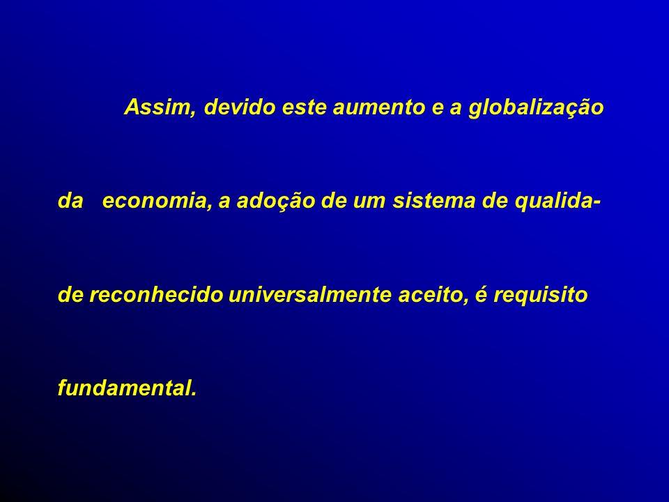 Assim, devido este aumento e a globalização da economia, a adoção de um sistema de qualida- de reconhecido universalmente aceito, é requisito fundamental.