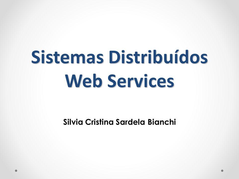 Sistemas Distribuídos Web Services Silvia Cristina Sardela Bianchi