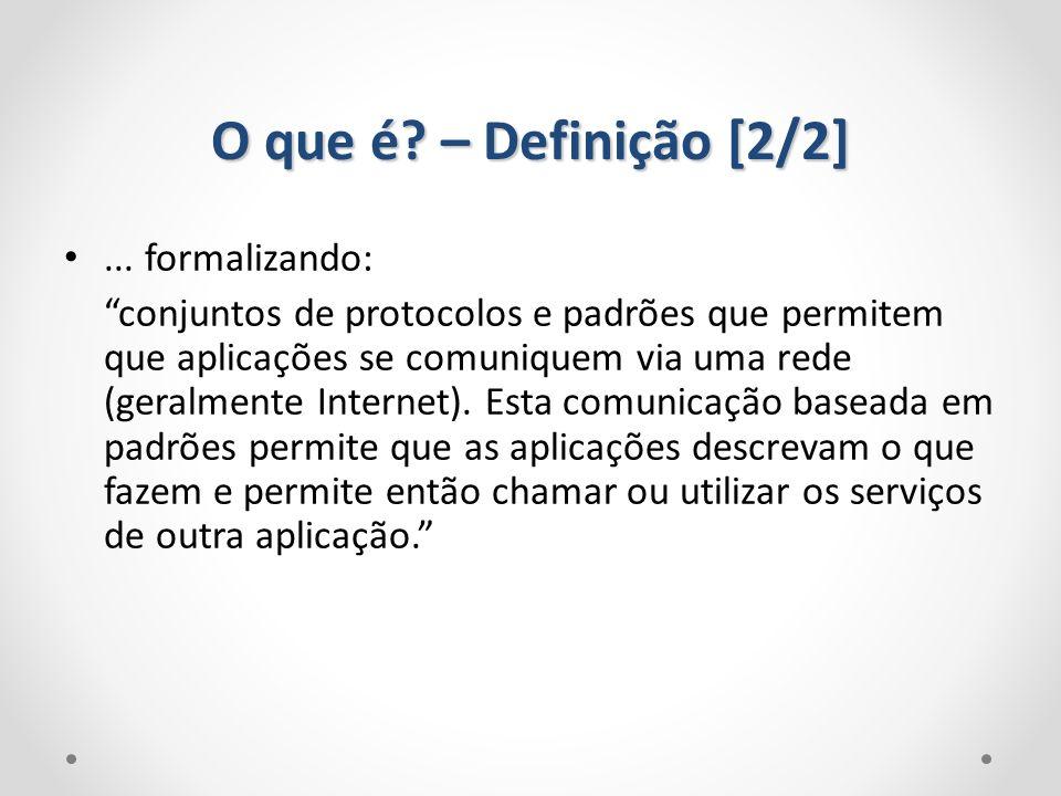O que é? – Definição [2/2]... formalizando: conjuntos de protocolos e padrões que permitem que aplicações se comuniquem via uma rede (geralmente Inter
