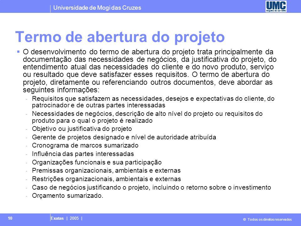 Universidade de Mogi das Cruzes © Todos os direitos reservados Exatas | 2005 | 10 Termo de abertura do projeto O desenvolvimento do termo de abertura
