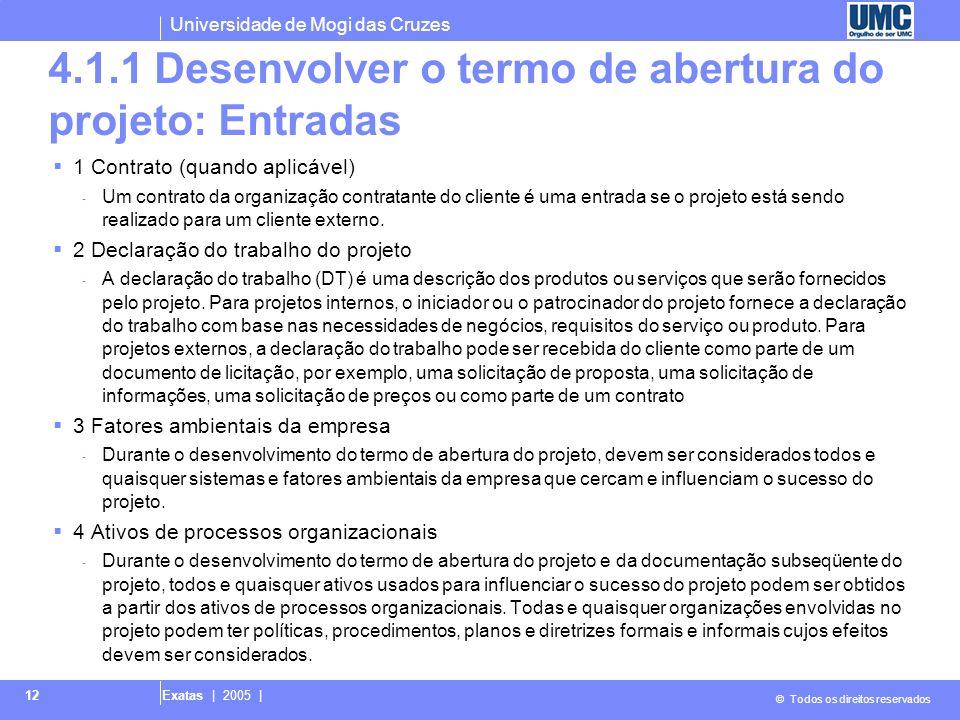 Universidade de Mogi das Cruzes © Todos os direitos reservados Exatas | 2005 | 12 4.1.1 Desenvolver o termo de abertura do projeto: Entradas 1 Contrat