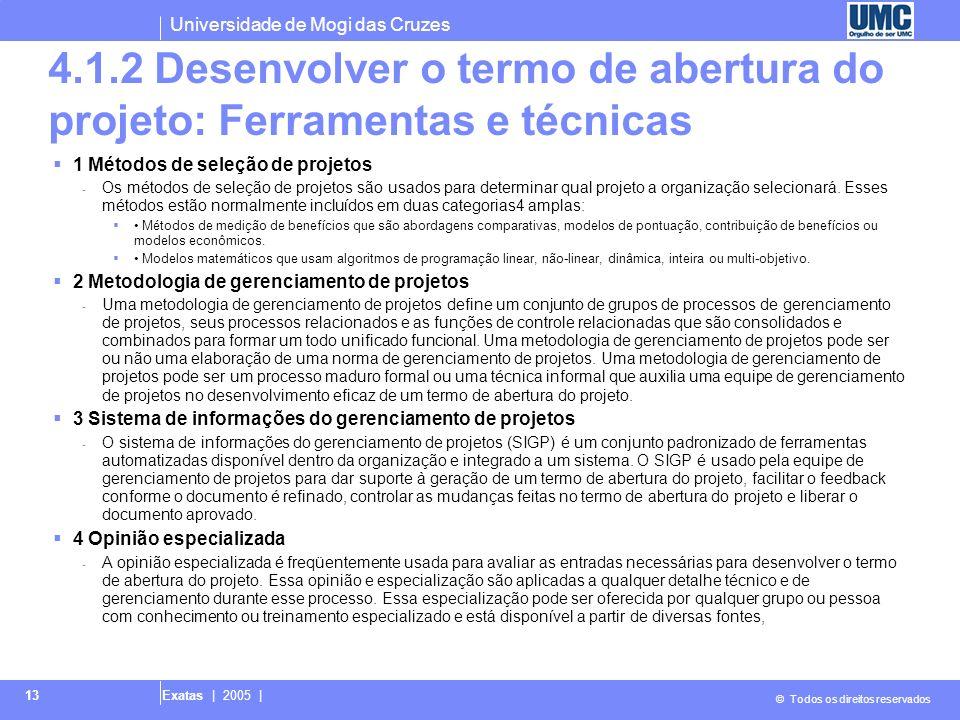 Universidade de Mogi das Cruzes © Todos os direitos reservados Exatas | 2005 | 13 4.1.2 Desenvolver o termo de abertura do projeto: Ferramentas e técn