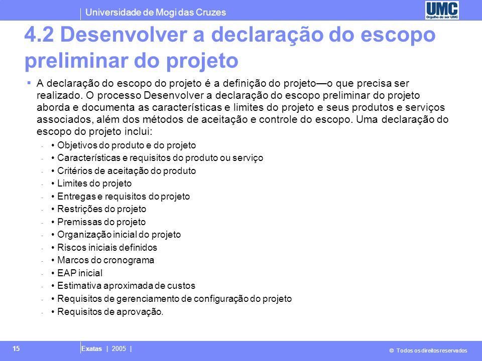 Universidade de Mogi das Cruzes © Todos os direitos reservados Exatas | 2005 | 15 4.2 Desenvolver a declaração do escopo preliminar do projeto A decla