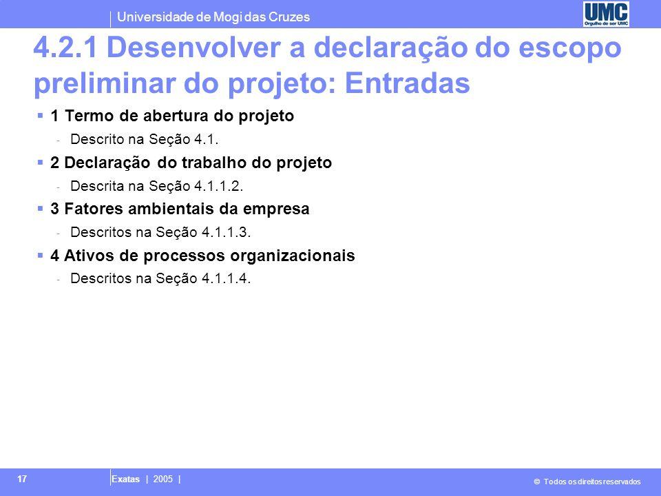 Universidade de Mogi das Cruzes © Todos os direitos reservados Exatas | 2005 | 17 4.2.1 Desenvolver a declaração do escopo preliminar do projeto: Entr