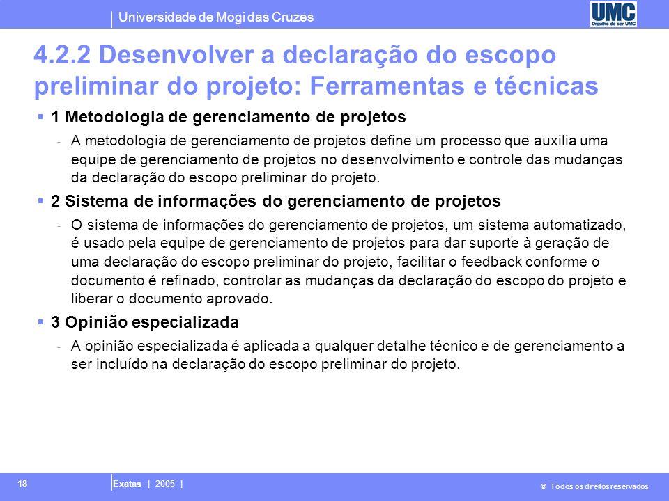 Universidade de Mogi das Cruzes © Todos os direitos reservados Exatas | 2005 | 18 4.2.2 Desenvolver a declaração do escopo preliminar do projeto: Ferr