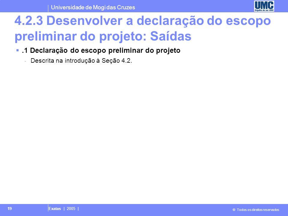 Universidade de Mogi das Cruzes © Todos os direitos reservados Exatas | 2005 | 19 4.2.3 Desenvolver a declaração do escopo preliminar do projeto: Saíd
