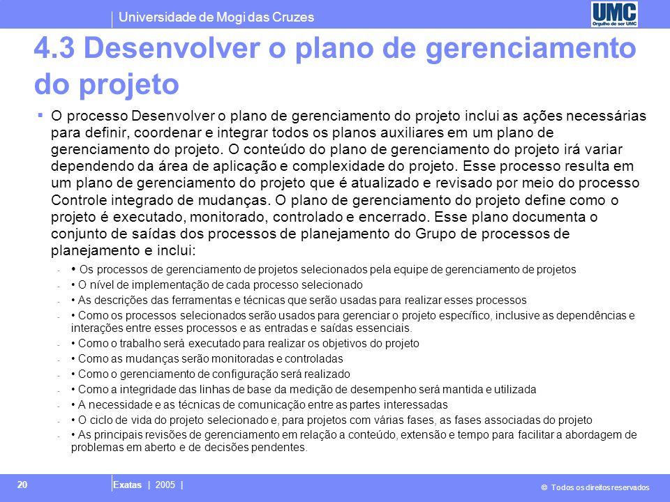 Universidade de Mogi das Cruzes © Todos os direitos reservados Exatas | 2005 | 20 4.3 Desenvolver o plano de gerenciamento do projeto O processo Desen