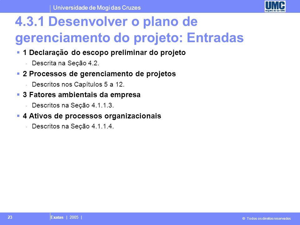 Universidade de Mogi das Cruzes © Todos os direitos reservados Exatas | 2005 | 23 4.3.1 Desenvolver o plano de gerenciamento do projeto: Entradas 1 De