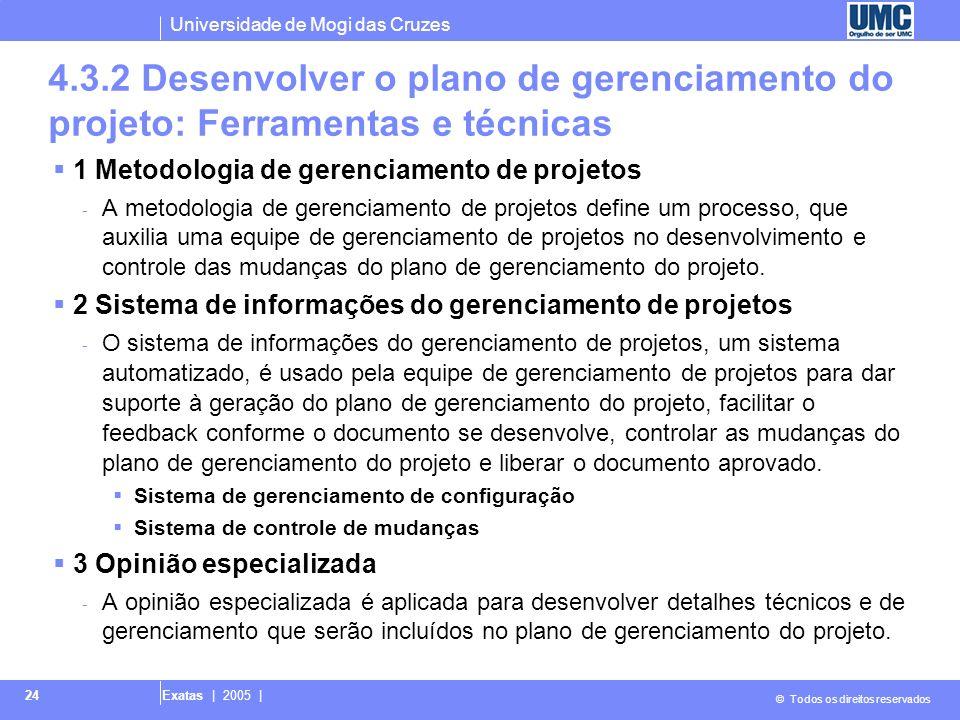 Universidade de Mogi das Cruzes © Todos os direitos reservados Exatas | 2005 | 24 4.3.2 Desenvolver o plano de gerenciamento do projeto: Ferramentas e