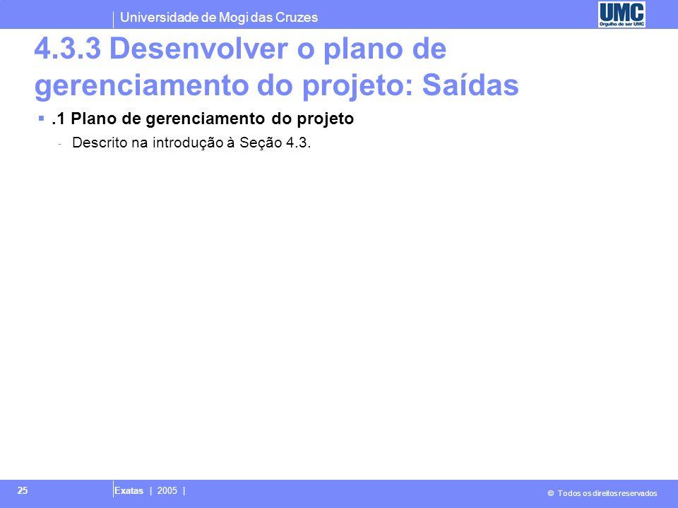 Universidade de Mogi das Cruzes © Todos os direitos reservados Exatas | 2005 | 25 4.3.3 Desenvolver o plano de gerenciamento do projeto: Saídas.1 Plan
