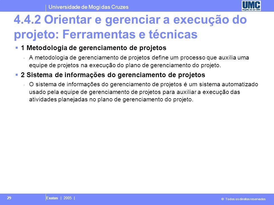 Universidade de Mogi das Cruzes © Todos os direitos reservados Exatas | 2005 | 29 4.4.2 Orientar e gerenciar a execução do projeto: Ferramentas e técn