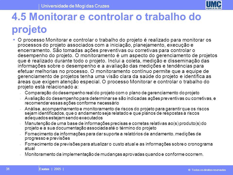 Universidade de Mogi das Cruzes © Todos os direitos reservados Exatas | 2005 | 31 4.5 Monitorar e controlar o trabalho do projeto O processo Monitorar