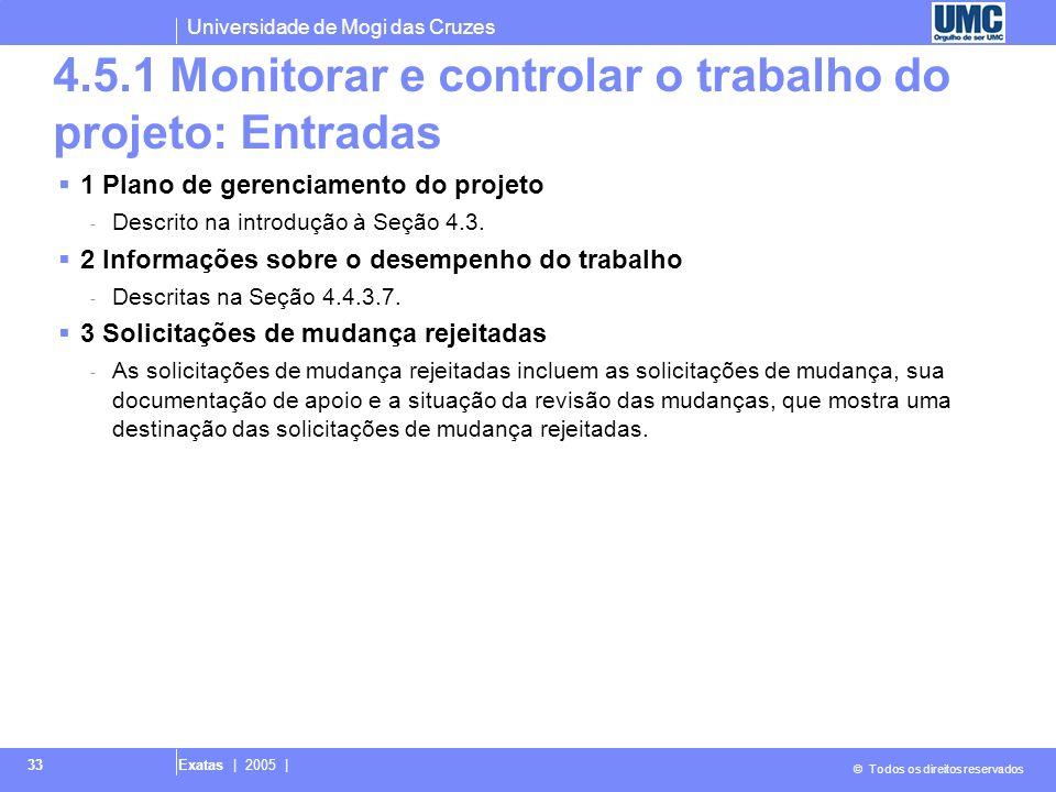 Universidade de Mogi das Cruzes © Todos os direitos reservados Exatas | 2005 | 33 4.5.1 Monitorar e controlar o trabalho do projeto: Entradas 1 Plano