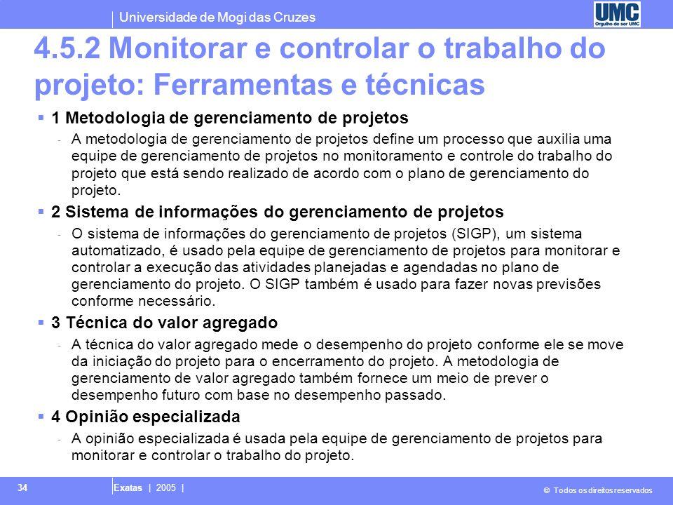 Universidade de Mogi das Cruzes © Todos os direitos reservados Exatas | 2005 | 34 4.5.2 Monitorar e controlar o trabalho do projeto: Ferramentas e téc