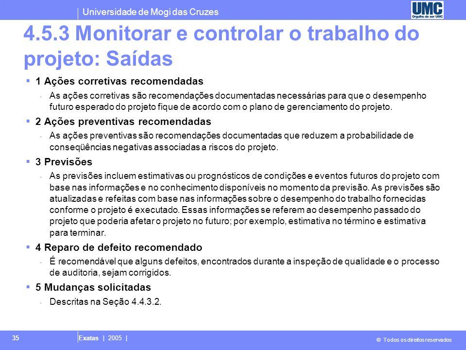 Universidade de Mogi das Cruzes © Todos os direitos reservados Exatas | 2005 | 35 4.5.3 Monitorar e controlar o trabalho do projeto: Saídas 1 Ações co