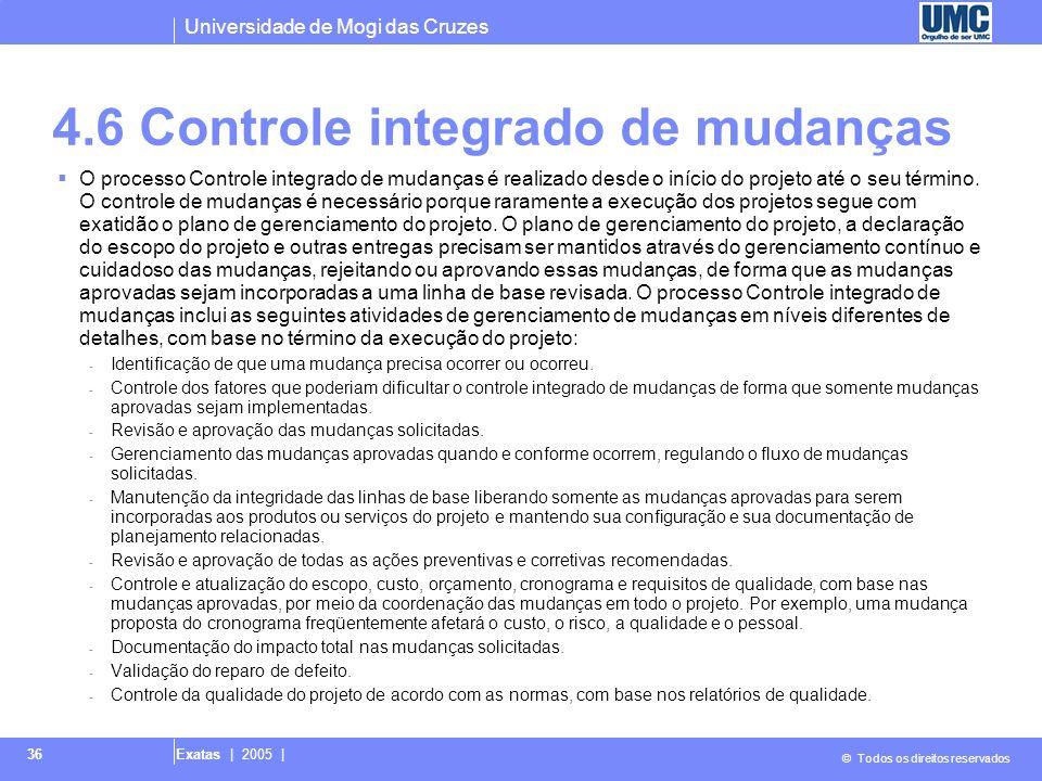 Universidade de Mogi das Cruzes © Todos os direitos reservados Exatas | 2005 | 36 4.6 Controle integrado de mudanças O processo Controle integrado de