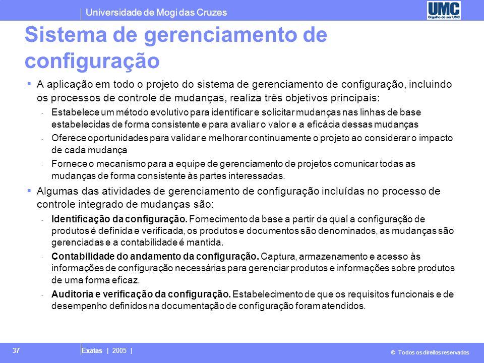 Universidade de Mogi das Cruzes © Todos os direitos reservados Exatas | 2005 | 37 Sistema de gerenciamento de configuração A aplicação em todo o proje