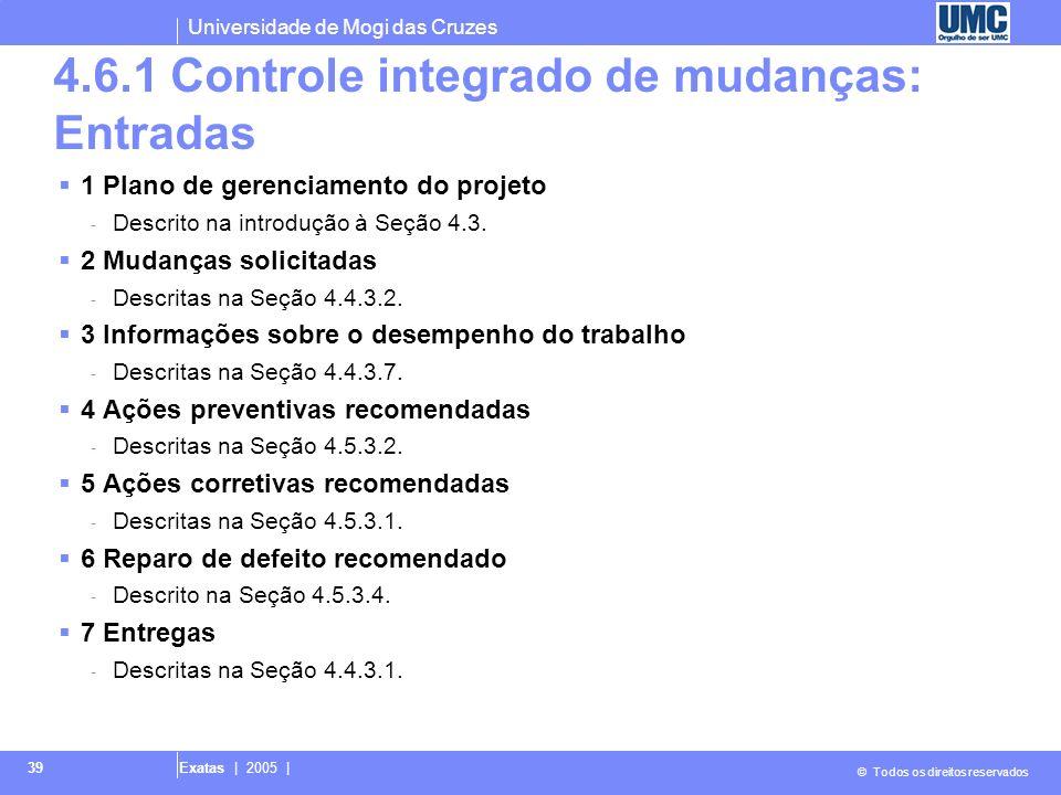 Universidade de Mogi das Cruzes © Todos os direitos reservados Exatas | 2005 | 39 4.6.1 Controle integrado de mudanças: Entradas 1 Plano de gerenciame