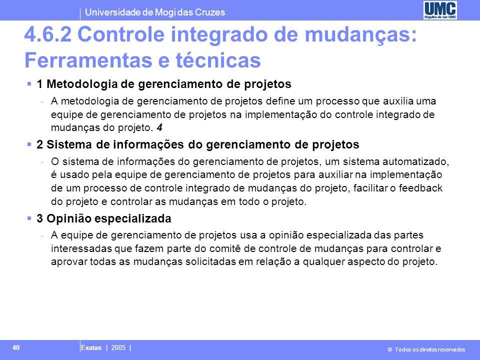 Universidade de Mogi das Cruzes © Todos os direitos reservados Exatas | 2005 | 40 4.6.2 Controle integrado de mudanças: Ferramentas e técnicas 1 Metod