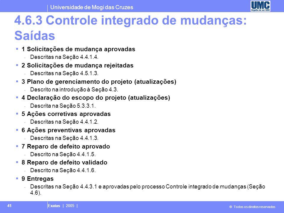 Universidade de Mogi das Cruzes © Todos os direitos reservados Exatas | 2005 | 41 4.6.3 Controle integrado de mudanças: Saídas 1 Solicitações de mudan